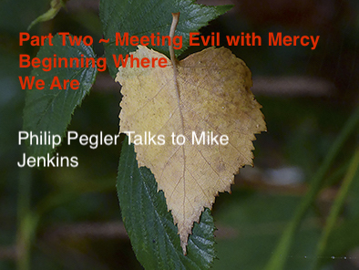 Part Two Interview Series ~ Meeting Evil With Mercy, Beginning Where We Are.